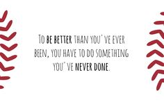 Motivation of the day: To be better than you've ever been, you have to do something you've never done.