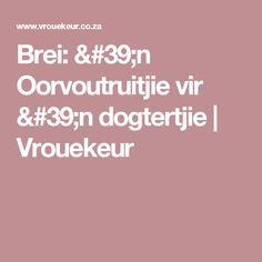 Brei: 'n Oorvoutruitjie vir 'n dogtertjie Knitting, Tricot, Cast On Knitting, Stricken, Crocheting, Knits, Yarns, Stitches
