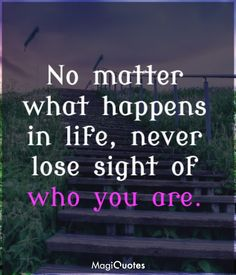 No matter what happens in life, never lose sight of who you are. Wise Quotes, Inspirational Quotes, Abraham Lincoln Quotes, No Matter What Happens, Life Pictures, Change Quotes, Amazing Quotes, Picture Quotes, Motivationalquotes