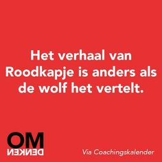 Translation: The fairytale of Red Riding Hood is different when told by the woolf. The Words, Mantra, Best Quotes, Funny Quotes, Dutch Words, Words Quotes, Sayings, Dutch Quotes, One Liner