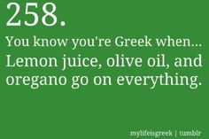 You know you're Greek when... Lemon juice, olive oil and oregano go on everything.