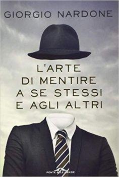 Amazon.it: L'arte di mentire a se stessi e agli altri - Giorgio Nardone - Libri
