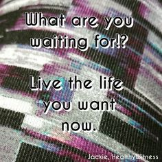 What are you waiting for? Live the life you want now.  For many years I used to want certain things especially living a certain way of life. I wanted to be a better wife a better mom and to just be healthy without so much work and effort.  By setting my mind to those things I was able to achieve each. But you can't tackle all of them at once and you cannot do it alone.  You are invited to achieve your dreams and goals. There is really no reason why you shouldn't the living the life you want…