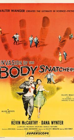 Directed by Don Siegel.  With Kevin McCarthy, Dana Wynter, Larry Gates, King Donovan. A small-town doctor learns that the population of his community is being replaced by emotionless alien duplicates.