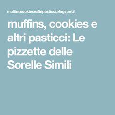 muffins, cookies e altri pasticci: Le pizzette delle Sorelle Simili