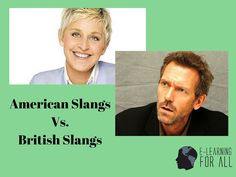E-Learning For All: Learn English. American Slangs Vs British Slangs. with Ellen Degeneres and Hugh Laurie
