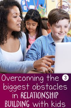 Overcoming the 3 biggest obstacles in relationship building with kids