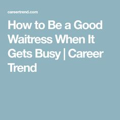How to Be a Good Waitress When It Gets Busy | Career Trend Waitressing Tips, Server Hacks, Restaurant Consulting, My Career, Learning Process, Knowledge Is Power, Fine Dining, How To Make Money, Business