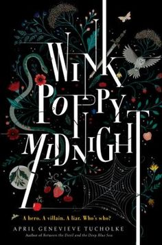 Wink Poppy Midnight by April Genevieve Tucholke (YA FIC Tucholke). Wink, Poppy, and Midnight's three separate voices come together to reveal the secrets and mysteries hiding in the woods around their home.
