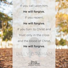 """He will forgive. Faith Quotes, Bible Quotes, Qoutes, Billy Graham Quotes, Billy Graham Evangelistic Association, Prayer Poems, Blood Of Christ, Son Of God, Bible Studies"