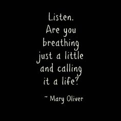 """mary oliver quotes - a bunch that are fantastic - including: """"I held my breath as we do sometimes to stop time when something wonderful has touched us…"""" ~ Mary Oliver"""