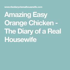 Amazing Easy Orange Chicken - The Diary of a Real Housewife