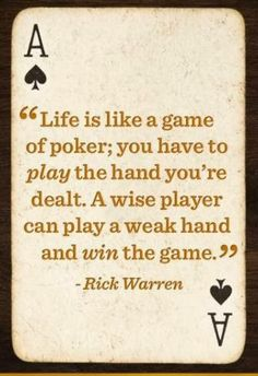 Play the hand that was dealt to you  don't cheat or quit you can still win