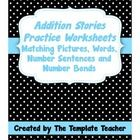 Differentiated Practice Worksheets where first grade students can create addition story using pictures, number bonds, words, and number sentences. ...