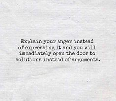 Explain your anger instead of expressing it and you will immediately open the door to solutions instead of arguments. Inspiring Quotes About Life, Inspirational Quotes, Best Quotes, Love Quotes, Random Quotes, Words To Use, Tough Love, Coping Skills, Note To Self