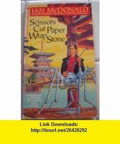 Scissors Cut Paper Wrap Stone (9780553561166) Ian McDonald , ISBN-10: 0553561162  , ISBN-13: 978-0553561166 ,  , tutorials , pdf , ebook , torrent , downloads , rapidshare , filesonic , hotfile , megaupload , fileserve
