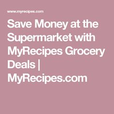 Save Money at the Supermarket with MyRecipes Grocery Deals | MyRecipes.com