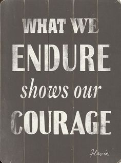 What We Endure Shows Our Courage