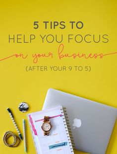 5 Tips to Help You Focus on Your Business (After Your 9 to 5)  |  Think Creative Collective