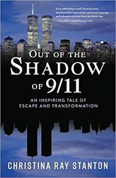 Out of the Shadow of 9/11: An Inspiring Tale of Escape and Transformation Paperback – May 22, 2019 by Christina Ray Stanton (Author)