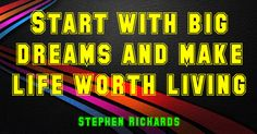 """Start with big dreams and make life worth living."" ~Stephen Richards ~ http://www.solo-e.com"