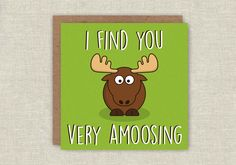 ✚ About the item: Hello, you are looking at a super cute and fun greeting card, featuring a moose on a green background. The message on the front of the card reads I Find You Very Amoosing. The card measured 148 X 148mm and is blank inside for you to write your own personal message. The card is printed on 325gsm uncoated stock, and comes complete with kraft envelope. The card and envelope come cello wrapped for their protection. ✚ Shipping We ship all orders the same, or next working day…