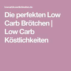 Die perfekten Low Carb Brötchen | Low Carb Köstlichkeiten