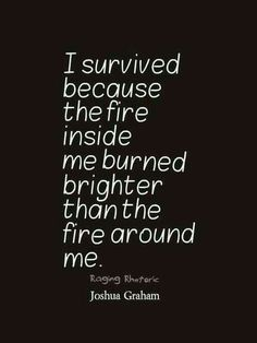 I'm a survivor. A beat up, black and blue, strong mother fuckin survivor