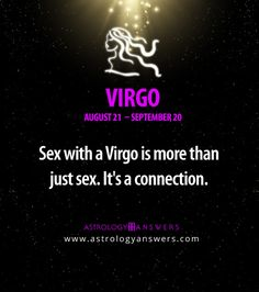 That's why most Virgos don't believe in casual sex...myself included because it has a deeper meaning for us