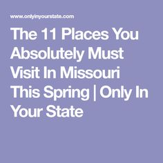 The 11 Places You Absolutely Must Visit In Missouri This Spring | Only In Your State
