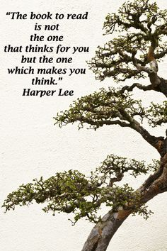 """""""The book to read is not the one that thinks for you but the one which makes you think."""" Harper Lee -- Explore learning and education through tips, articles, quotes, and news at http://www.examiner.com/education-in-national/florence-and-joseph-mcginn"""