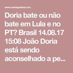 Doria bate ou não bate em Lula e no PT?  Brasil 14.08.17 15:08 João Doria está sendo aconselhado a pegar mais leve com Lula e o PT. O receio é de que, caso a venha a ser candidato, não importa o partido, ele repita Geraldo Alckmin em 2006. Naquele ano, no debate do 2º turno, Alckmin bateu tanto em Lula que o petista acabou vitimizado, especialmente no Nordeste. Só que, em 2006, o mensalão não havia sido julgado, não havia petista preso por corrupção, o petrolão não havia sido descoberto, um…