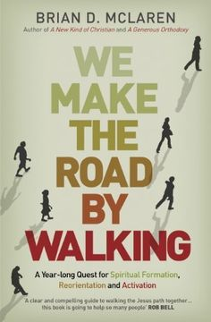 We Make the Road by Walking: A Year-Long Quest for Spiritual Formation, Reorientation and Activation, http://www.amazon.co.uk/dp/B00HW2EG9U/ref=cm_sw_r_pi_awdl_SGyWub12B8SZ3/280-1999689-9293812