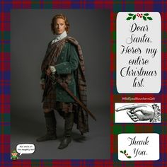 Poor Santa gets stressed out when he gets a big, greedy Outlander Christmas list, so I have requested just ONE item.  Yes, I am that selfless.* All I want for Christmas is James Alexander Malcolm Mackenzie Fraser.  Honestly, my attention span is short these days, and April 2015 is too long to wait to catch a glimpse of our Scottish hero. What's a poor Outlander fan to do?....