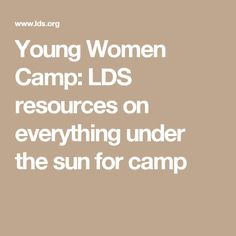 Young Women Camp: LDS resources on everything under the sun for camp