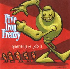 Five Iron Frenzy- still love ska! Puts me in a great mood!