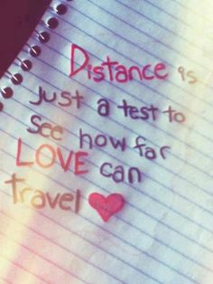 I am in a long distance relationship. Have been the past 7 months and we are only 3 hours apart but its sometimes hard when all i want to do is hold him close. we are happily engaged now and we only get stronger as the time passes. 1 more year and 7 months and i will be with him all the time. this quote is so true and i love what it says. we are passing our test. <3