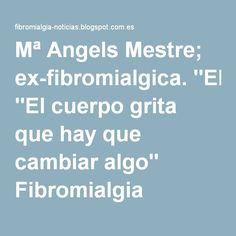 """Mª Angels Mestre; ex-fibromialgica. """"El cuerpo grita que hay que cambiar algo"""" Fibromialgia"""