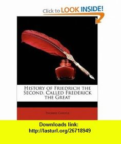 History Of Friedrich The Second Called Frederick Great 9781149846254 Thomas Carlyle
