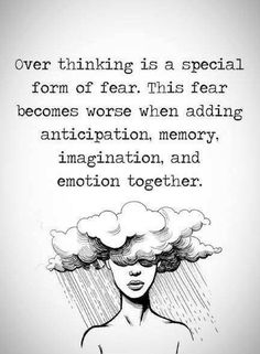 Quotes overthinking is a special form of fear. This fear becomes worse when adding anticipation, memory, imagination and emotion together. Positive Words, Positive Quotes, Motivational Quotes, Inspirational Quotes, Over Thinking Quotes, Mental Illness Quotes, Bad Quotes, Trust, Journey