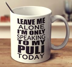 Leave Me Alone I'm Only Speaking To My Bernese Mountain Dog Today Dog Lover Gifts, Dog Lovers, Mexican Hairless Dog, Petit Basset Griffon Vendeen, Lakeland Terrier, Japanese Spitz, Japanese Chin, Australian Terrier, Silky Terrier