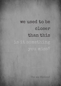 "The xx - Chained. Lyrics. ""We used to be closer than this"""