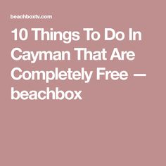 10 Things To Do In Cayman That Are Completely Free — beachbox