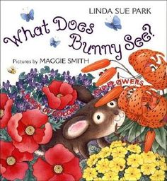 What does Bunny see? : a book of colors and flowers by Linda Sue Park with pictures by Maggie Smith.     Which libraries in Georgia have it? http://gapines.org/opac/en-US/skin/default/xml/rdetail.xml?r=2442443=garden%20juvenile%20fiction=keyword=0=260=2012=keyword    Ask your Library to get it for you!