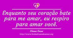Enquanto seu coração bate para me amar, eu respiro para amar você. http://www.lindasfrasesdeamor.org/mensagens/amor/romanticas