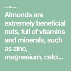 Almonds are extremely beneficial nuts, full of vitamins and minerals, such as zinc, magnesium, calcium vitamin E, and omega 3 acids. Cr...