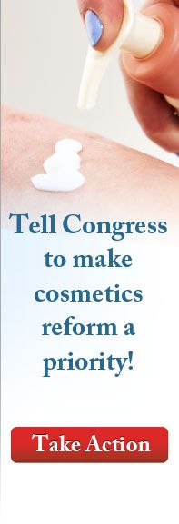 Take action! Tell Congress: Reform our broken cosmetics regulations! All you need to do is write your email address and your zip code.
