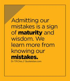 Admitting our mistakes is a sign of maturity and wisdom. We learn more from knowing our mistakes. Relationship Quotes, Life Quotes, Qoutes, Motivational Thoughts, Inspirational Quotes, Personality Disorder Quotes, Maturity Quotes, Favorite Quotes, Best Quotes