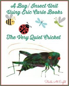 A Bug/Insect Unit Using Eric Carle Books: The Very Quiet Cricket from Starts At Eight