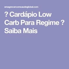 ⟶ Cardápio Low Carb Para Regime ⟶ Saiba Mais